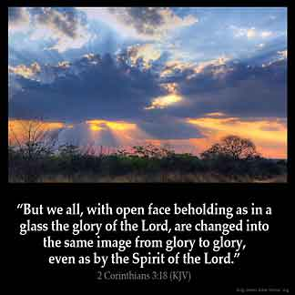 """2 CORINTHIANS 3:18 KJV """"But we all, with open face beholding as in ..."""